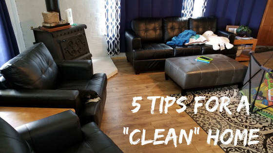 """Hey you parent, your house is perfect the way it is! 5 tips for a """"clean"""" house"""