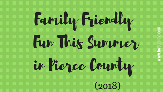 Family Friendly Fun This Summer in Pierce County 2018