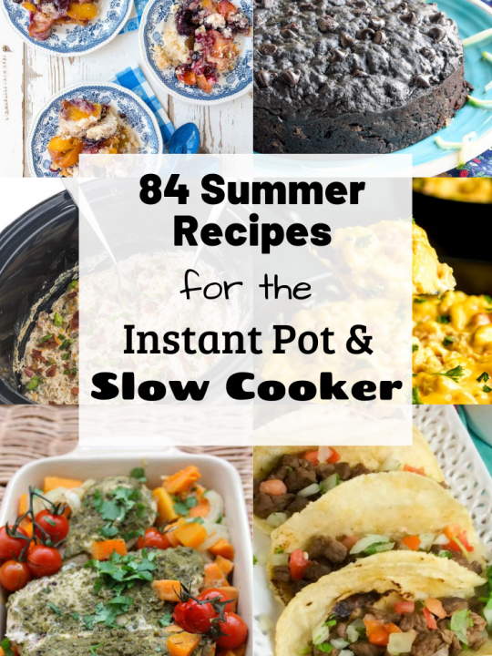 84 Summer Recipes for the Instant Pot and Slow Cooker