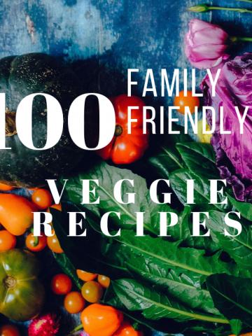 100 Family Friendly Veggie Recipes